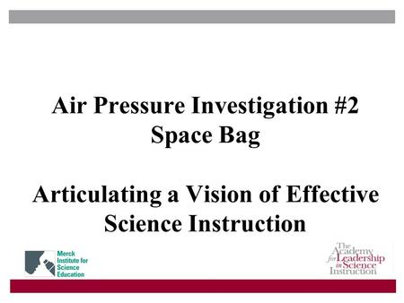 Air Pressure Investigation #2 Space Bag Articulating a Vision of Effective Science Instruction.