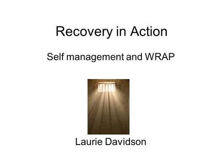 Recovery in Action Self management and WRAP Laurie Davidson.