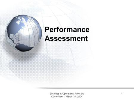 Business & Operations Advisory Committee -- March 31, 2004 1 Performance Assessment.
