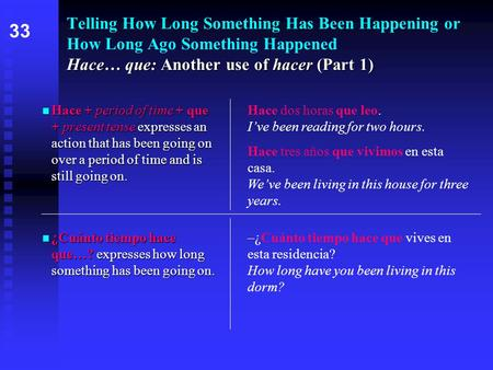 Hace… que: Another use of hacer (Part 1) Telling How Long Something Has Been Happening or How Long Ago Something Happened Hace… que: Another use of hacer.