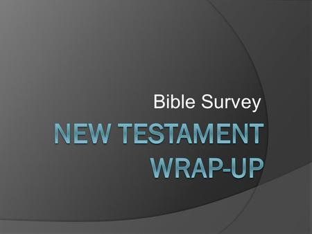 Bible Survey. New Testament Wrap-Up Author Summary Apostles Matthew John Paul Peter.