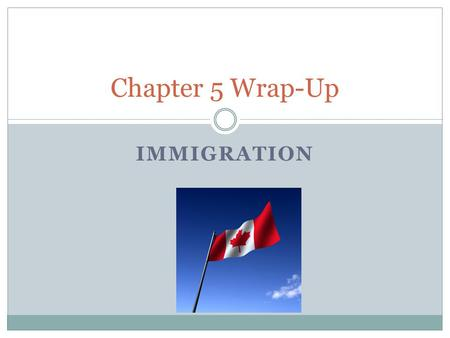 IMMIGRATION Chapter 5 Wrap-Up. Singh Decision What is it? Read page 177, 181 The Charter promises right to life, liberty and security to everyone in Canada.