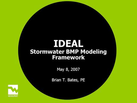 IDEAL Stormwater BMP Modeling Framework May 8, 2007 Brian T. Bates, PE.