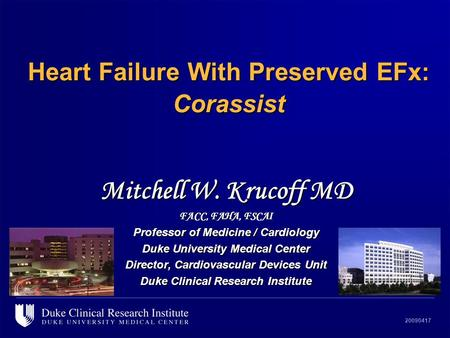 20090417 Heart Failure With Preserved EFx: Corassist Mitchell W. Krucoff MD FACC, FAHA, FSCAI Professor of Medicine / Cardiology Duke University Medical.
