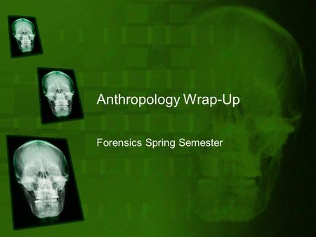 Anthropology Wrap-Up Forensics Spring Semester. Term Review Anthropology Forensic Anthropology vs. Anthropology Joints vs Cartilage vs Ligaments vs Tendons.