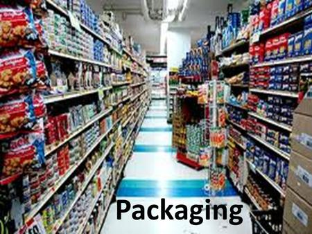 Packaging. Packaging is done at every level of marketing – Raw Materials i.e. Potatoes to McD's – Manufacturers Cardboard boxes/shrink wrap – Retailers.