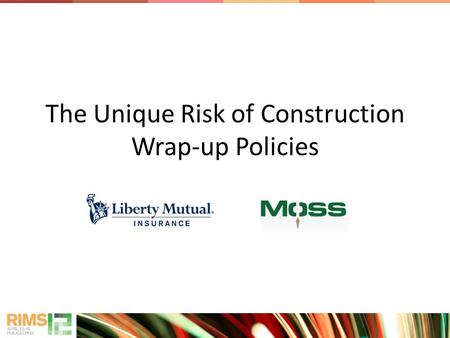 The Unique Risk of Construction Wrap-up Policies.