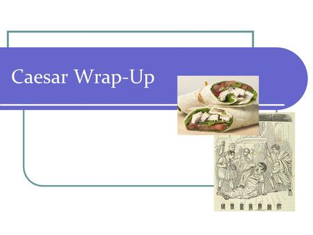 Caesar Wrap-Up. Today's Checklist Take up Act V Questions Brief note on Act V Act V Quiz Poetry Introduction.