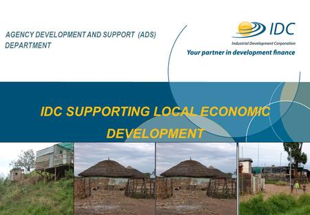 AGENCY DEVELOPMENT AND SUPPORT (ADS) DEPARTMENT IDC SUPPORTING LOCAL ECONOMIC DEVELOPMENT.
