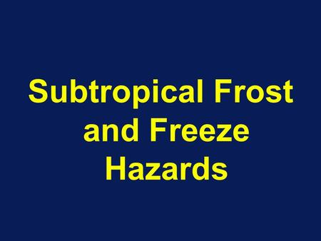 Subtropical Frost and Freeze Hazards. Freeze Damage in Citrus Trunk Fruit damage Leaf damage.