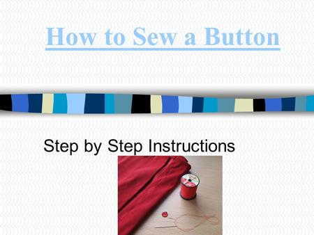 How to Sew a Button Step by Step Instructions. Thread the Needle If you like, you can double the thread to make this job quicker. Simply pull it through.