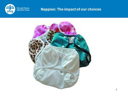 Nappies: The impact of our choices 1. 2 Most babies use disposable nappies A new-born needs about 8 nappies a day On average a baby needs at least 5 clean.