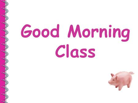 Good Morning Class. 2 Morning Warm Up – Day 1 Pets are furry. They are cute and fun. People have many ways to take care of them. How can people help animals?