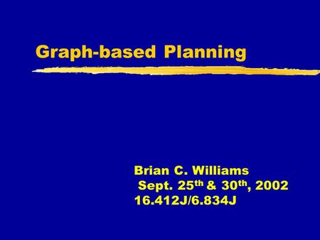 Graph-based Planning Brian C. Williams Sept. 25 th & 30 th, 2002 16.412J/6.834J.