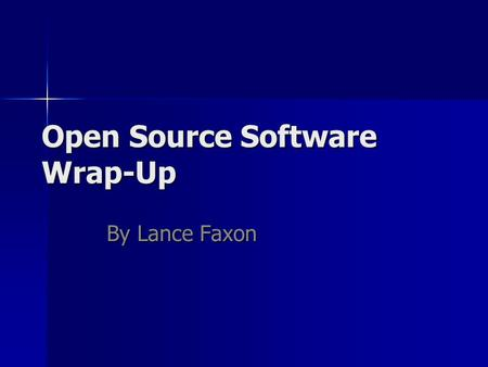 Open Source Software Wrap-Up By Lance Faxon. Open Source General History Definitions Patents Cathedral and Bazaar Business Microsoft Models Open v. Proprietary.