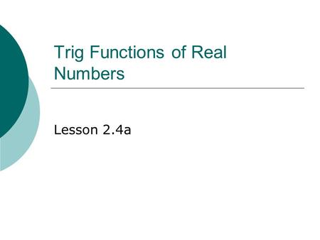 Trig Functions of Real Numbers Lesson 2.4a. 2 The Unit Circle  Consider a circle with radius r = 1  Wrap t onto the circumference  Then w(t) is a function.