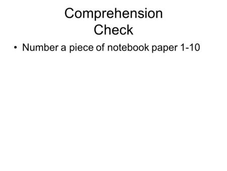 Comprehension Check Number a piece of notebook paper 1-10.