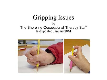 Gripping Issues by The Shoreline Occupational Therapy Staff last updated January 2014.