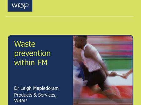 Waste prevention within FM Dr Leigh Mapledoram Products & Services, WRAP.