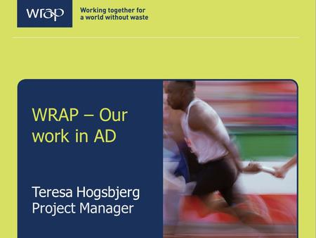 WRAP – Our work in AD Teresa Hogsbjerg Project Manager.