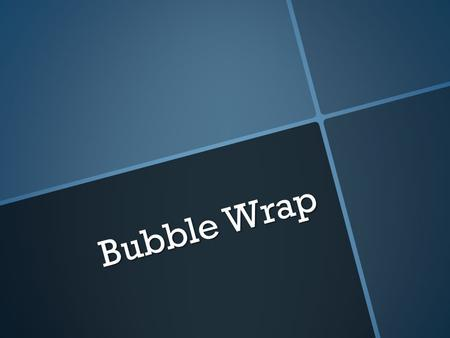 Bubble Wrap. Part I: (sing) Bubble Wrap! Bubble Wrap! Part II: (rap) Bubble wrap! Bubble wrap! Wrap it up! Keep it safe! Bubble wrap! Bubble wrap! Make.