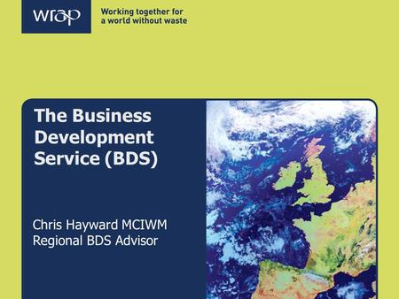 The Business Development Service (BDS) Chris Hayward MCIWM Regional BDS Advisor.