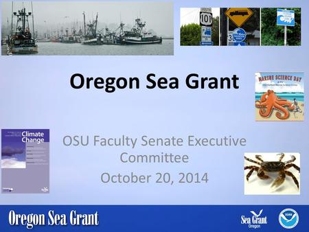 Oregon Sea Grant OSU Faculty Senate Executive Committee October 20, 2014.