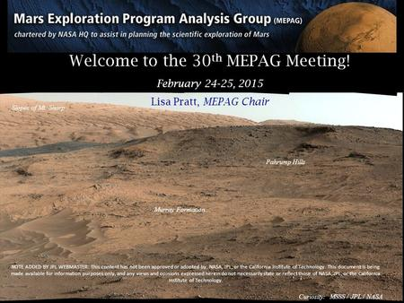Welcome to the 30 th MEPAG Meeting! February 24-25, 2015 Lisa Pratt, MEPAG Chair Murray Formation Slopes of Mt. Sharp Pahrump Hills Curiosity: MSSS / JPL.