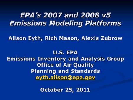 EPA's 2007 and 2008 v5 Emissions Modeling Platforms Alison Eyth, Rich Mason, Alexis Zubrow U.S. EPA Emissions Inventory and Analysis Group Office of Air.
