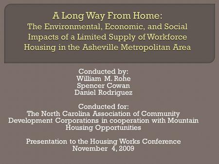 Conducted by: William M. Rohe Spencer Cowan Daniel Rodriguez Conducted for: The North Carolina Association of Community Development Corporations in cooperation.