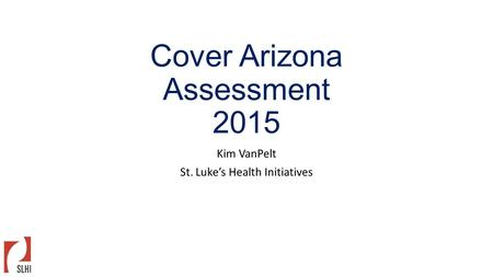 Cover Arizona Assessment 2015 Kim VanPelt St. Luke's Health Initiatives.