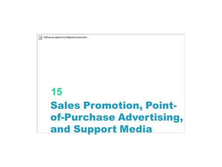 15 <strong>Sales</strong> <strong>Promotion</strong>, Point-of-Purchase Advertising, and Support Media.
