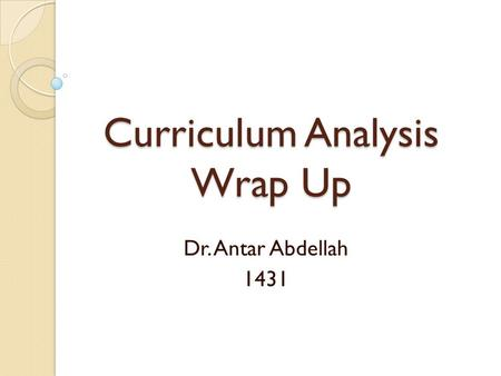 Curriculum Analysis Wrap Up Dr. Antar Abdellah 1431.