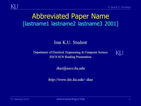 © Ima K.U. Student 01 January 2013Abbreviated Paper Title1 Abbreviated Paper Name [lastname1 lastname2 lastname3 2001] Ima K.U. Student Department of Electrical.