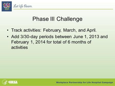 Phase III Challenge Track activities: February, March, and April. Add 3/30-day periods between June 1, 2013 and February 1, 2014 for total of 6 months.