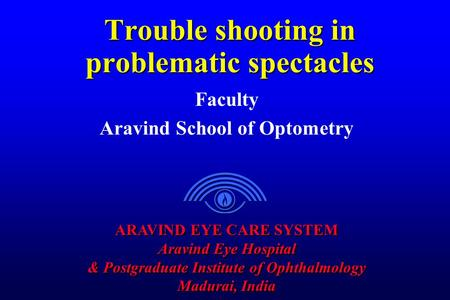 ARAVIND EYE CARE SYSTEM Aravind Eye Hospital & Postgraduate Institute of Ophthalmology Madurai, India ARAVIND EYE CARE SYSTEM Aravind Eye Hospital & Postgraduate.