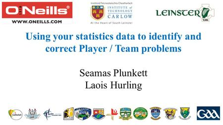 Using your statistics data to identify and correct Player / Team problems Seamas Plunkett Laois Hurling.