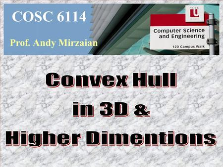 COSC 6114 Prof. Andy Mirzaian. TOICS  General Facts on Polytopes  Algorithms  Gift Wrapping  Beneath Beyond  Divide-&-Conquer  Randomized Incremental.
