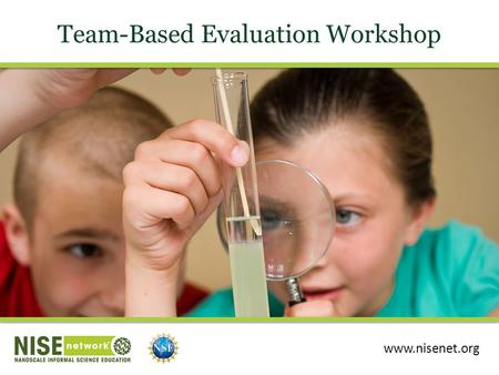 Team-Based Evaluation Workshop www.nisenet.org. Session Overview Leaders: Christine Reich & Amy Grack Nelson Introduction Defining evaluation Planning.
