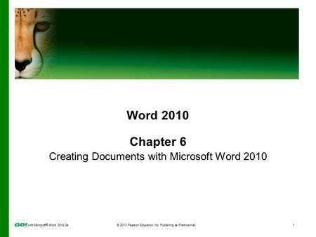 With Microsoft ® Word 2010 2e © 2013 Pearson Education, Inc. Publishing as Prentice Hall1 Word 2010 Chapter 6 Creating Documents with Microsoft Word 2010.