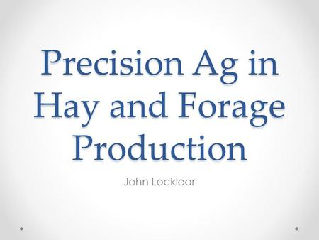 Precision Ag in Hay and Forage Production John Locklear.