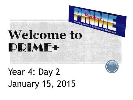 Year 4: Day 2 January 15, 2015. Welcome to DAY 2!