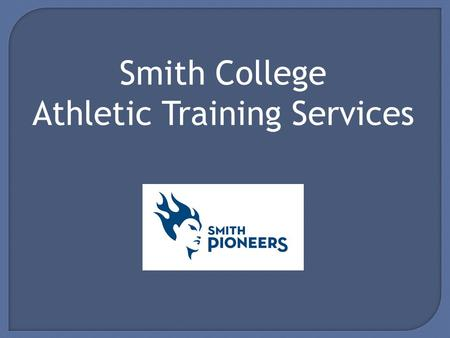 Smith College Athletic Training Services. Who we are: Deb Coutu, MS, LATC, CSCS BS and MS from Springfield College 20+ yrs of experience Kelli Steele,