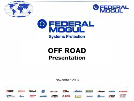 OFF ROAD Presentation November 2007. 2PUBLICNovember 2007 OFF ROAD PRESENTATION - GB Company At a Glance Sales: Employees: Global Locations: Research.