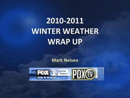 "2010-2011 WINTER WEATHER WRAP UP Mark Nelsen. WINTER 2010-2011 FUN BEGINNING AND END, BUT ""VANILLA"" IN THE MIDDLE!"