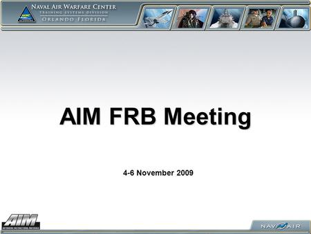 AIM FRB Meeting 4-6 November 2009. Meeting Logistics Parking Base Access – not needed Coffee Vending Machines Food Facilities Come & Go as needed…