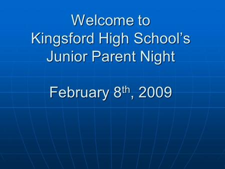 Welcome to Kingsford High School's Junior Parent Night February 8 th, 2009.