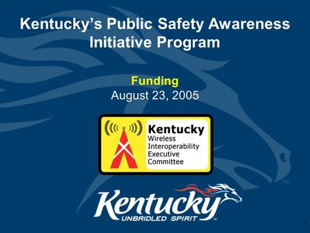 1 Kentucky's Public Safety Awareness Initiative Program Funding August 23, 2005.