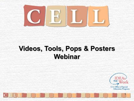 Videos, Tools, Pops & Posters Webinar 1. Welcome! Introductions Today's webinar –Resource Spotlight: Videos, Tools, Pops, and Posters –Resource Review: