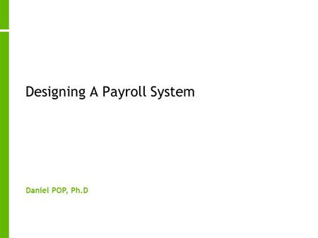 Designing A Payroll System Daniel POP, Ph.D. 2 General Description The system consists of a database of the company's employees, and their associated.